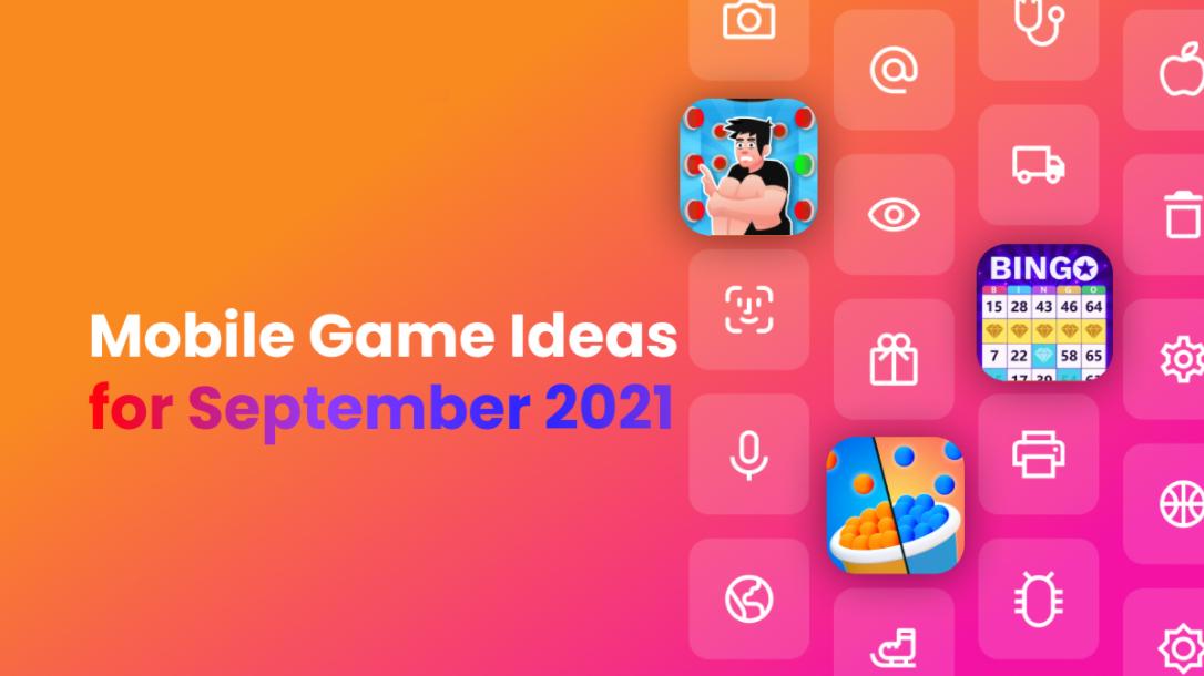 Mobile Game Ideas for September 2021