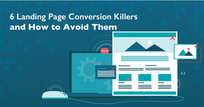 6 Landing Page Conversion Killers and How To Avoid Them